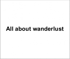 All about wanderlust